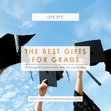 college grad budget the best gifts for grads 12 meaningful graduation gifts