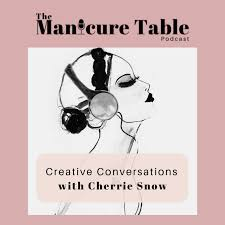 The Manicure Table - Creative Conversations with Cherrie Snow