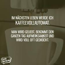 Im Nächsten Leben Kaffeevollautomat Coole Sprüche