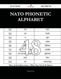 Ipa is just phonetic representation of the speech sounds in a language. Nato Phonetic Alphabet 48 Success Secrets 48 Most Asked Questions On Nato Phonetic Alphabet Wha Ebook Kobo Edition Www Chapters Indigo Ca
