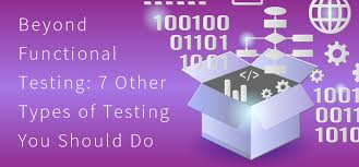 Beyond Functional Testing 7 Other Types Of Testing You