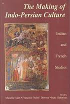 The Making Of Indo Persian Culture Indian And French Studies Book 2000 Worldcat Org
