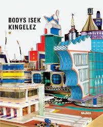 bodys isek kingelez artbook d a p 2018 catalog moma books exhibition catalogues 9781633450547