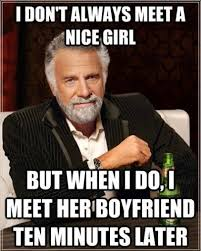 MEME – When I meet a nice girl via Relatably.com