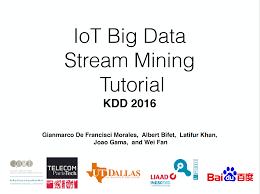 Iot Big Data Stream Mining Tutorial At Kdd 2016 Albert Bifet