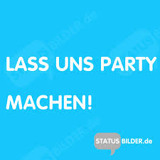 Lass Uns Party Machen Party Gbs Zum Teilen Status Sprüche Für