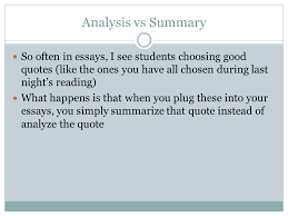 "quote analysis "" "" review the format of an essay intro paragraph  5 analysis vs summary so often in essays i see students choosing good quotes"