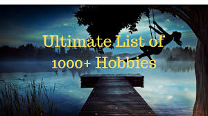 List Of Hobbies And Interests List Of Hobbies 1000 Hobbies To Try When Youre Bored