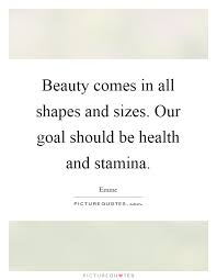 Beauty Comes In All Shapes And Sizes Quotes Best of Beauty Comes In All Shapes And Sizes Our Goal Should Be Health