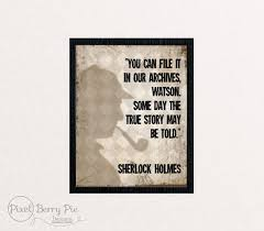 """Sherlock Holmes Quote 40 """"Some Day The True Story May Be Told Custom Sherlock Holmes Quotes"""
