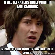 If all teenagers rebel what if anti smoking movements are actually ... via Relatably.com