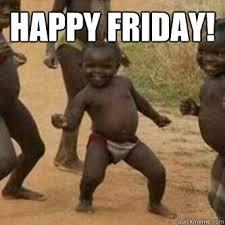 Happy Friday! - Its friday niggas - quickmeme via Relatably.com