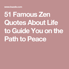 Zen Quotes On Life 100 Famous Zen Quotes About Life to Guide You on the Path to Peace 10