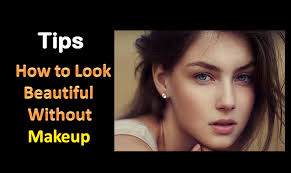 how to look beautiful without makeup tips