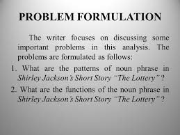 syntactic analysis of noun phrase in shirley jackson the lottery  problem formulation the writer focuses on discussing some important problems in this analysis