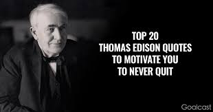 Thomas Edison Quotes Simple Top 48 Thomas Edison Quotes To Motivate You To Never Quit Goalcast