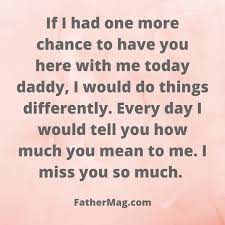 this void that your left is like a gaping wound and no amount of balm can pletely heal it i miss you so much daddy