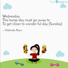 Wednesday This Hump Day M Quotes Writings By Hatinder Kaur