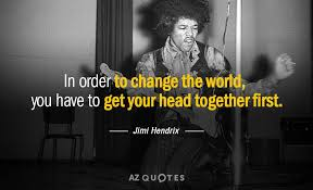 Jimi Hendrix Quotes Mesmerizing Jimi Hendrix Quote In Order To Change The World You Have To Get