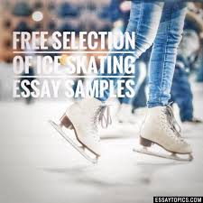 ice skating essay topics titles examples in english 100% papers on ice skating essay sample topics paragraph introduction help research more class 1 12 high school college