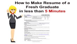 how to make resume of a fresh graduate in less than minutes cover cover letter how to make resume of a fresh graduate in less than minuteshow too make