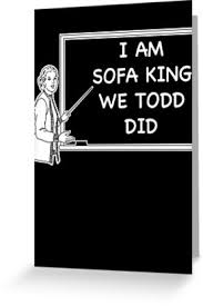 I Am Sofa King We Todd Did Greeting Cards by DramaPatrols Redbubble