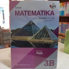 .tentang penetapan buku teks pelajaran kurikulum 2013 untuk pendidikan dasar dan pendidikan menengah, buku kurikulum 2013 edisi revisi 2016 baru buku kurikulum 2013 untuk kelas 1, 4, 7 dan 10. Jual Matematika 3b Sma Sukino Prog Wajib K13n Erlangga Jakarta Pusat Nusaybah Shopie Tokopedia