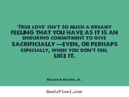 True Love Is Quotes Classy True Love' Isn't So Much A Dreamy Feeling That You Have William R