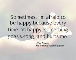 Sometimes I'm Afraid To Be Happy Because Every Time I'm Happy Interesting Im Happy Quotes