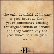 The Only Downfall Of Having A Good Heart ø Eminently Quotable Interesting Good Heart Quotes