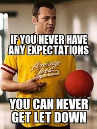 search a meme | If you never have any expectations you can never ... via Relatably.com