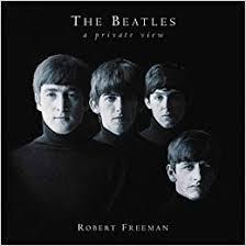 The <b>Beatles: A</b> Private View: Freeman, Robert: 0824335261765 ...