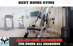 Best Home Gym Top 10 All In One Workout Machines For All