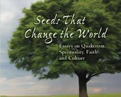 seeds that change the world essays on quakerism spirituality  seeds that change the world essays on quakerism spirituality faith and culture