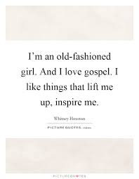 Old Fashioned Love Quotes Adorable I'm An Oldfashioned Girl And I Love Gospel I Like Things That