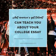 what america s got talent can teach you about your college essay  what america s got talent can teach you about your college essay