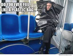 Do You Ever Feel Like A Plastic Bag… | WeKnowMemes via Relatably.com