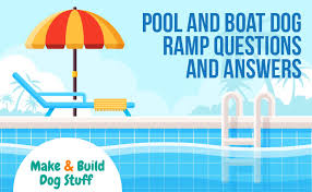 pool and boat dog ramp questions and