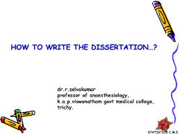 how to write medical dissertation how to write the dissertation dr r selvakumar professor of anaesthesiology