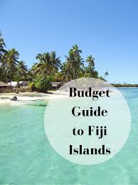 How To Budget For A Trip How To Plan A Budget Trip To Fiji Anna Everywhere