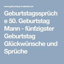 Geburtstagssprüche 50 Geburtstag Mann Fünfzigster Geburtstag