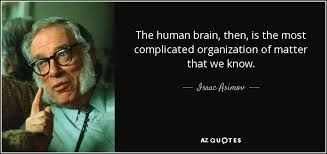 Brain Quotes Mesmerizing Isaac Asimov Quote The Human Brain Then Is The Most Complicated