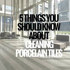 how to clean porcelain tile 5 things you should know about cleaning porcelain tiles ceramics blog