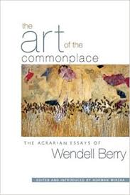 the art of the commonplace the agrarian essays of wendell berry  the art of the commonplace the agrarian essays of wendell berry wendell berry norman wirzba 0884119910715 books amazon ca