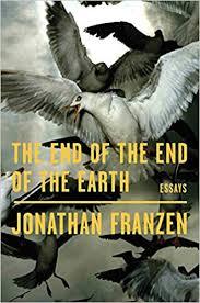 The <b>End</b> of the <b>End</b> of the Earth: Essays: <b>Jonathan Franzen</b> ...