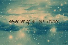 Never Let Go Of Your Dreams Quotes