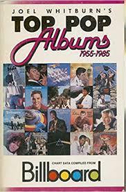 Billboard Pop Album Chart Joel Whitburns Top Pop Albums 1955 1985 Compiled From
