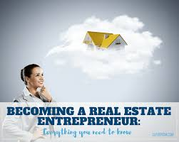 Becoming A Real Estate Entrepreneur Everything You Need To