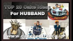Top 20 Birthday Cakes Ideas Compilation For Husband Birthday Cake Ideas Husband Cakes Online Delhi