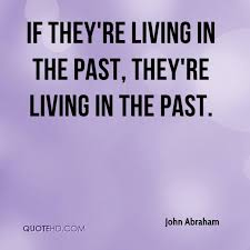 Living In The Past Quotes Delectable John Abraham Quotes QuoteHD